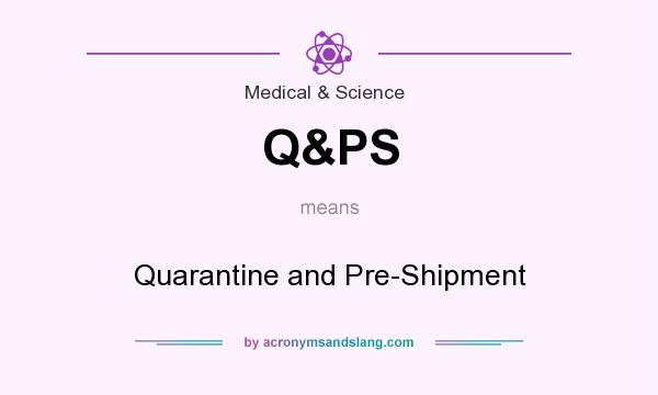 What does Q&PS mean? It stands for Quarantine and Pre-Shipment
