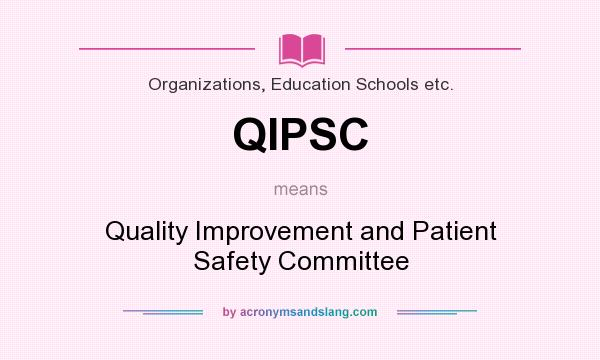 What does QIPSC mean? It stands for Quality Improvement and Patient Safety Committee