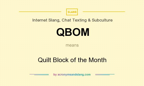 What does QBOM mean? It stands for Quilt Block of the Month