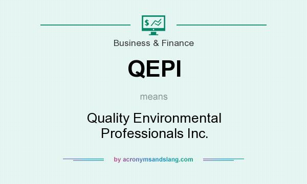 What does QEPI mean? It stands for Quality Environmental Professionals Inc.