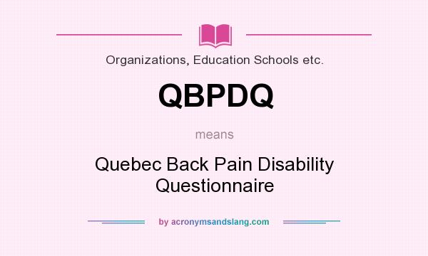 What does QBPDQ mean? It stands for Quebec Back Pain Disability Questionnaire
