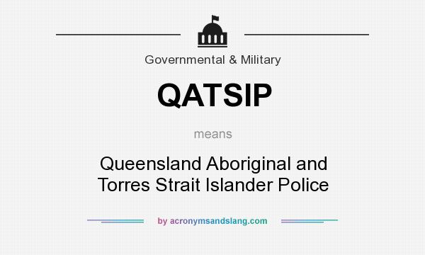 What does QATSIP mean? It stands for Queensland Aboriginal and Torres Strait Islander Police