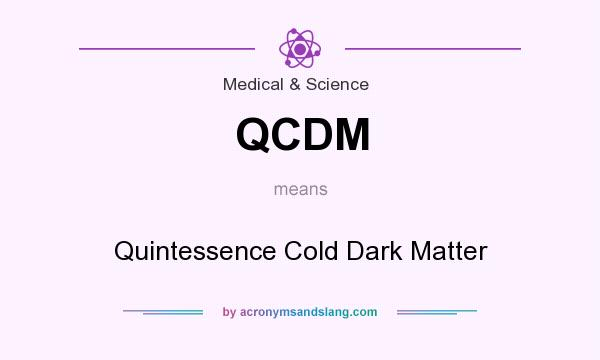 What does QCDM mean? It stands for Quintessence Cold Dark Matter