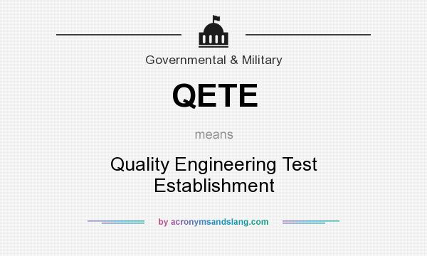 What does QETE mean? It stands for Quality Engineering Test Establishment