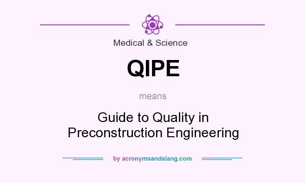 What does QIPE mean? It stands for Guide to Quality in Preconstruction Engineering