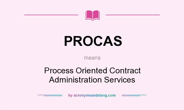 What does PROCAS mean? It stands for Process Oriented Contract Administration Services