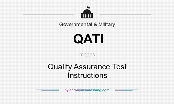 What does QATI mean? It stands for Quality Assurance Test Instructions