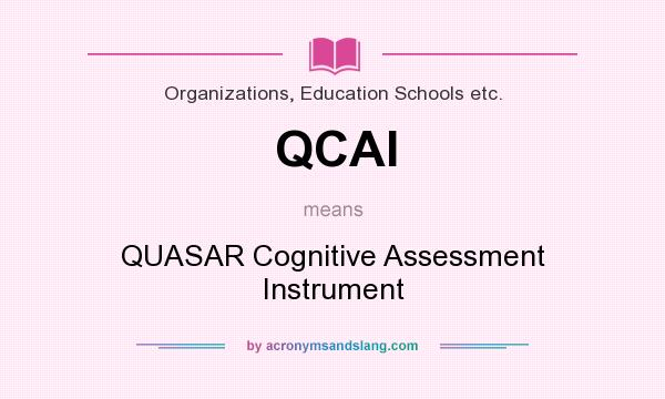 What does QCAI mean? It stands for QUASAR Cognitive Assessment Instrument
