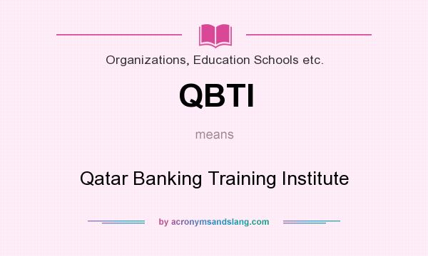 What does QBTI mean? It stands for Qatar Banking Training Institute