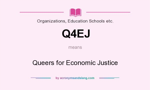What does Q4EJ mean? It stands for Queers for Economic Justice