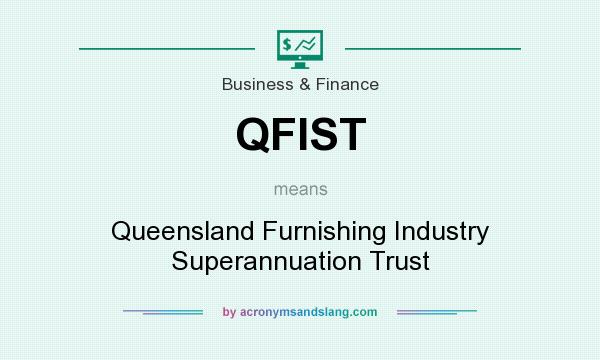 What does QFIST mean? It stands for Queensland Furnishing Industry Superannuation Trust