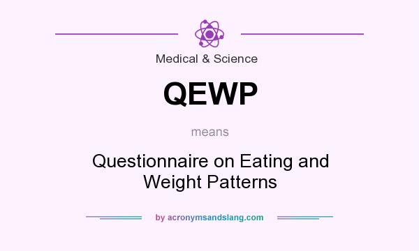 What does QEWP mean? It stands for Questionnaire on Eating and Weight Patterns