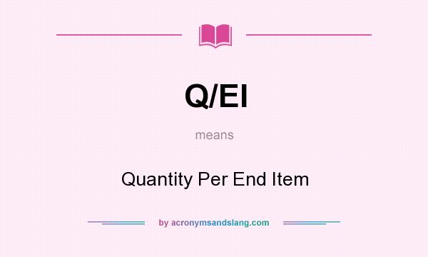 What does Q/EI mean? It stands for Quantity Per End Item