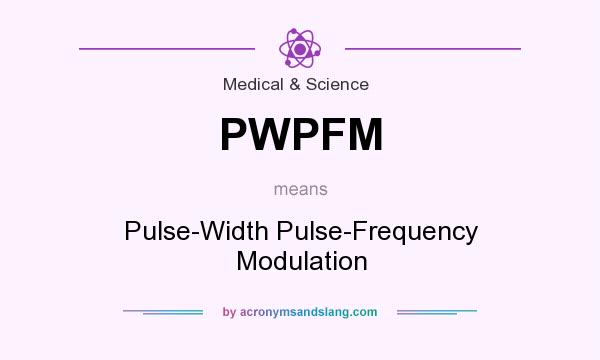 What does PWPFM mean? It stands for Pulse-Width Pulse-Frequency Modulation
