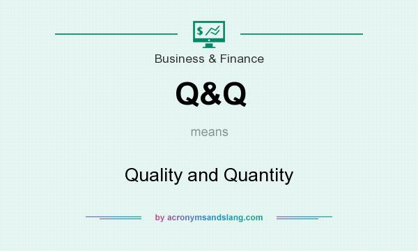 What does Q&Q mean? It stands for Quality and Quantity