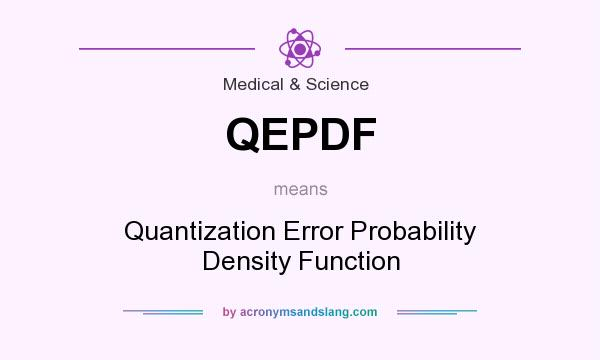 What does QEPDF mean? It stands for Quantization Error Probability Density Function