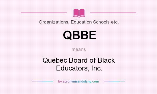 What does QBBE mean? It stands for Quebec Board of Black Educators, Inc.