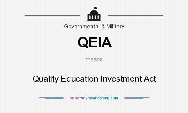 What does QEIA mean? It stands for Quality Education Investment Act