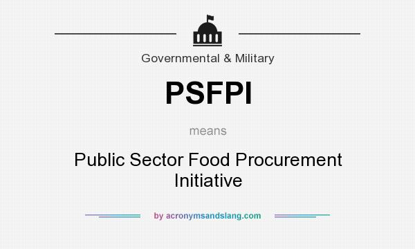What does PSFPI mean? It stands for Public Sector Food Procurement Initiative
