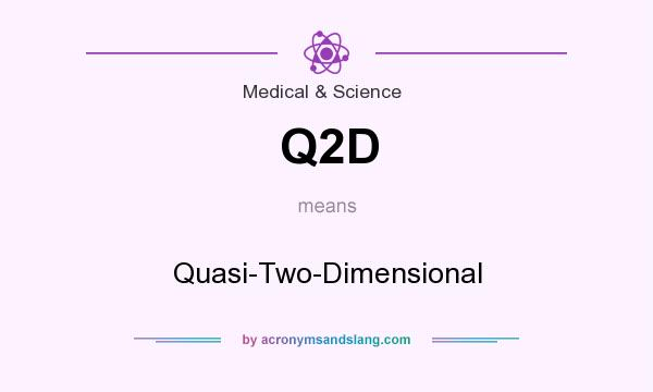 What does Q2D mean? It stands for Quasi-Two-Dimensional