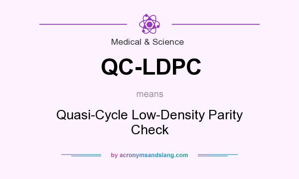 What does QC-LDPC mean? It stands for Quasi-Cycle Low-Density Parity Check