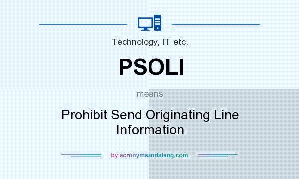 What does PSOLI mean? It stands for Prohibit Send Originating Line Information