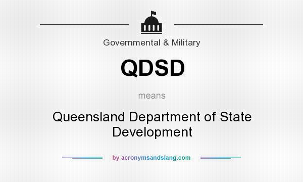 What does QDSD mean? It stands for Queensland Department of State Development