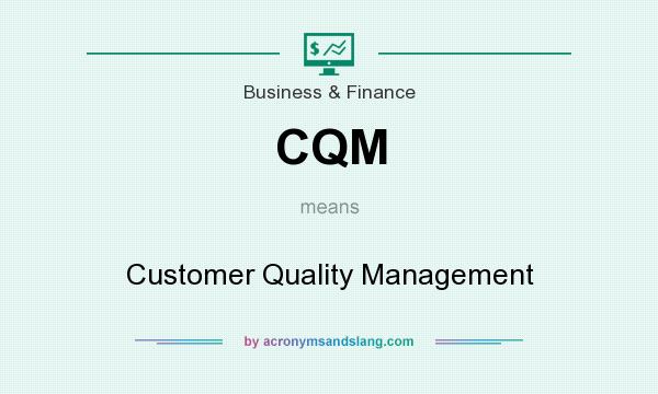What does CQM mean? It stands for Customer Quality Management