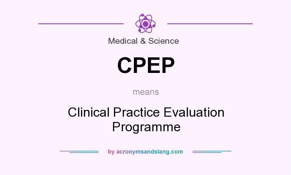 What does CPEP mean? It stands for Clinical Practice Evaluation Programme