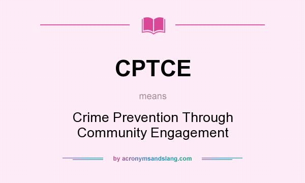 What does CPTCE mean? It stands for Crime Prevention Through Community Engagement