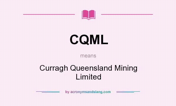 What does CQML mean? It stands for Curragh Queensland Mining Limited