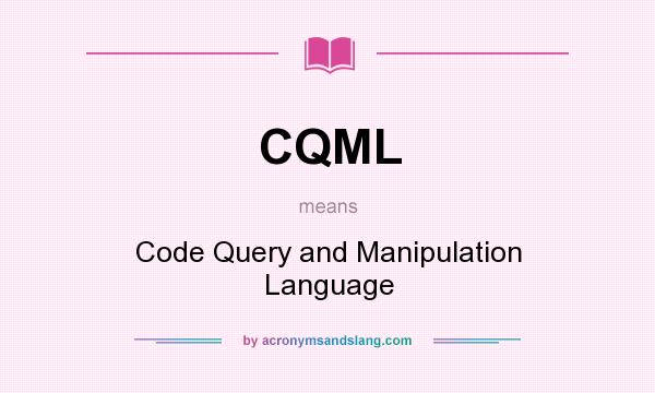 What does CQML mean? It stands for Code Query and Manipulation Language