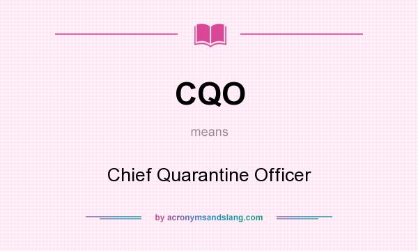 What does CQO mean? It stands for Chief Quarantine Officer
