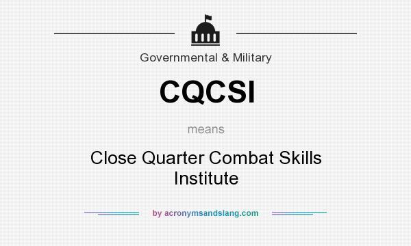 What does CQCSI mean? It stands for Close Quarter Combat Skills Institute