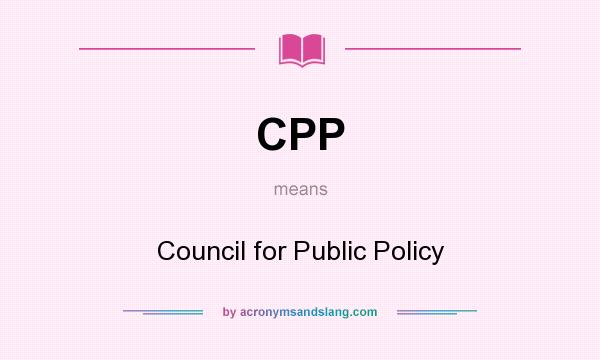 What does CPP mean? It stands for Council for Public Policy
