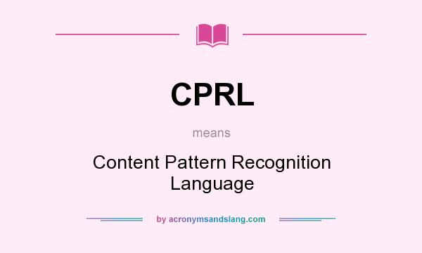 What does CPRL mean? It stands for Content Pattern Recognition Language