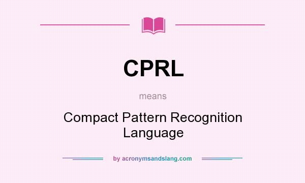 What does CPRL mean? It stands for Compact Pattern Recognition Language