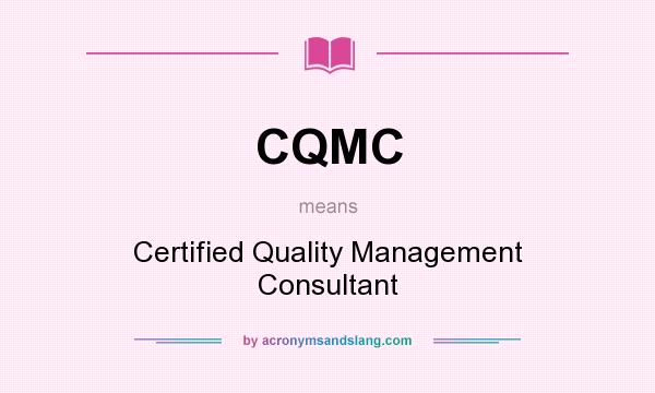 What does CQMC mean? It stands for Certified Quality Management Consultant