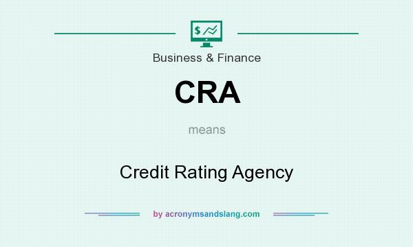 What does CRA mean? It stands for Credit Rating Agency