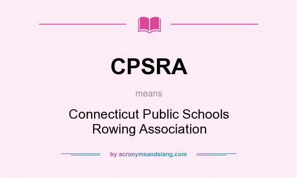 What does CPSRA mean? It stands for Connecticut Public Schools Rowing Association