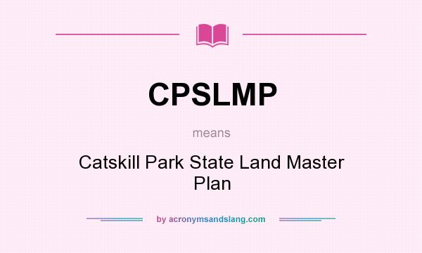 What does CPSLMP mean? It stands for Catskill Park State Land Master Plan