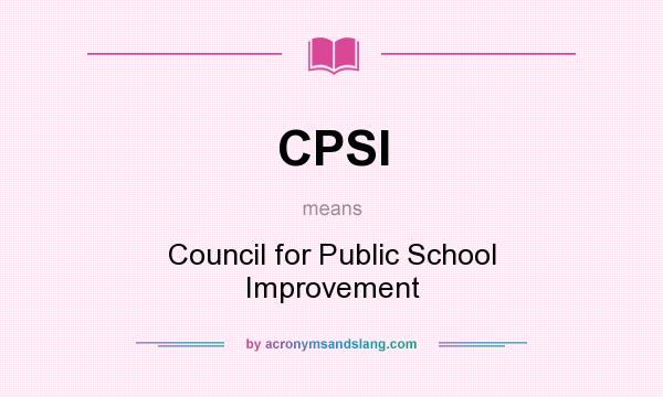 What does CPSI mean? It stands for Council for Public School Improvement