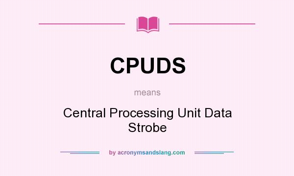 What does CPUDS mean? It stands for Central Processing Unit Data Strobe
