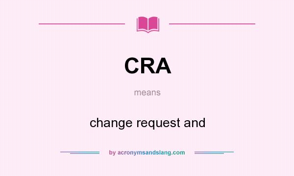 What does CRA mean? It stands for change request and
