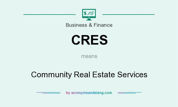 What does CRES mean? It stands for Community Real Estate Services