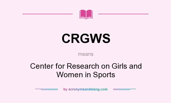 What does CRGWS mean? It stands for Center for Research on Girls and Women in Sports