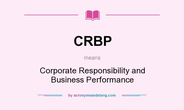 What does CRBP mean? It stands for Corporate Responsibility and Business Performance