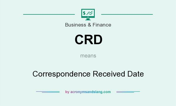 What does CRD mean? It stands for Correspondence Received Date