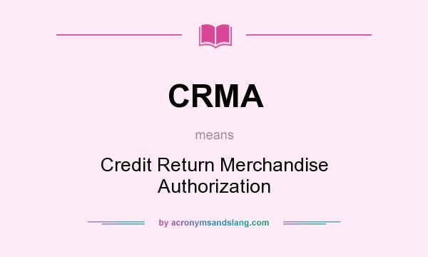 What does CRMA mean? It stands for Credit Return Merchandise Authorization