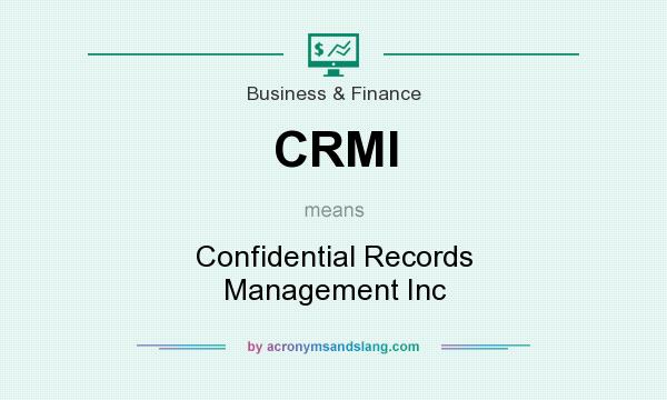 What does CRMI mean? It stands for Confidential Records Management Inc
